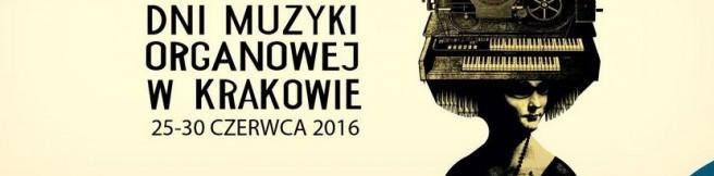 50. Międzynarodowy Festiwal Dni Muzyki Organowej w Krakowie (maj – czerwiec 2016)